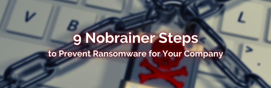 9 Nobrainer Steps to Prevent Ransomware for Your Company